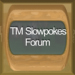 TM-SlowPokes Forums